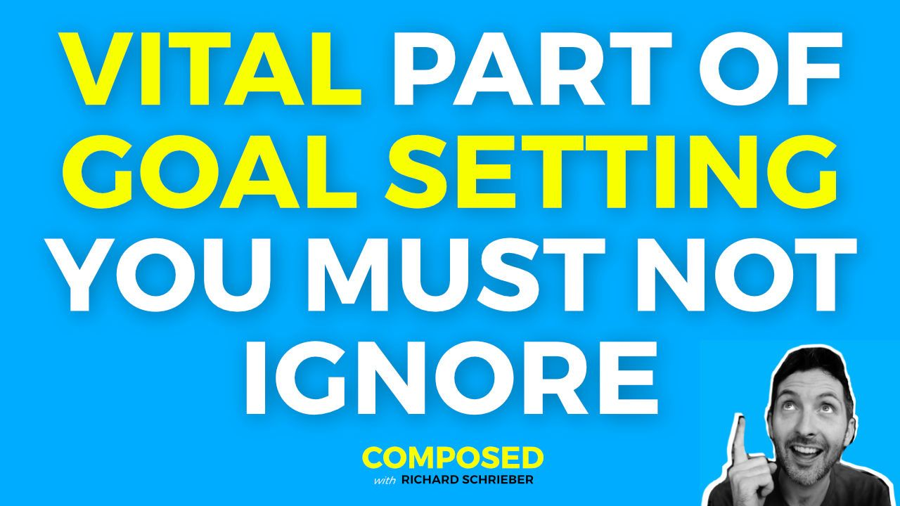 Vital Part of Goal Setting You Must Not Ignore