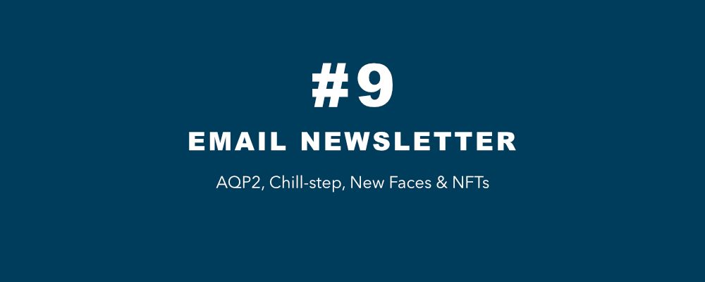 #9 - AQP2, Chillstep, New Faces & NFTs
